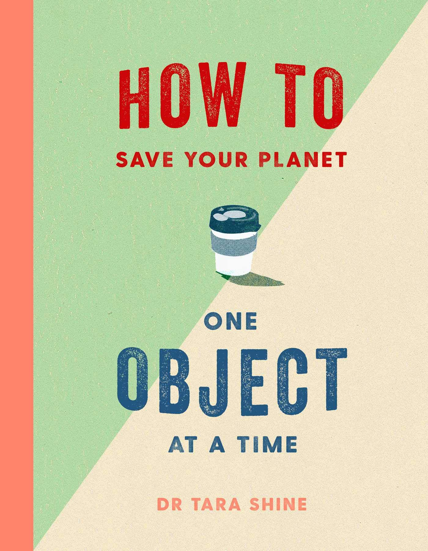 How to Save Your Planet One Object at a Time: Amazon.co.uk: Shine, Tara:  9781471184109: Books