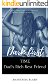 DARK FIRST TIME DAD'S BEST FRIEND: A FIRST TIME OLDER MAN YOUNGER WOMAN  FERTILE ROMANCE