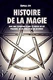 Histoire de la magie (Édition Intégrale : 7 livres): Avec une exposition claire et précise de ses procédés, de ses rites et de ses mystères
