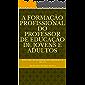 A formação profissional do professor de educação de jovens e adultos