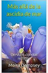 Más allá de la ascidia de mar: Un viaje con los reflejos (Spanish Edition) Kindle Edition