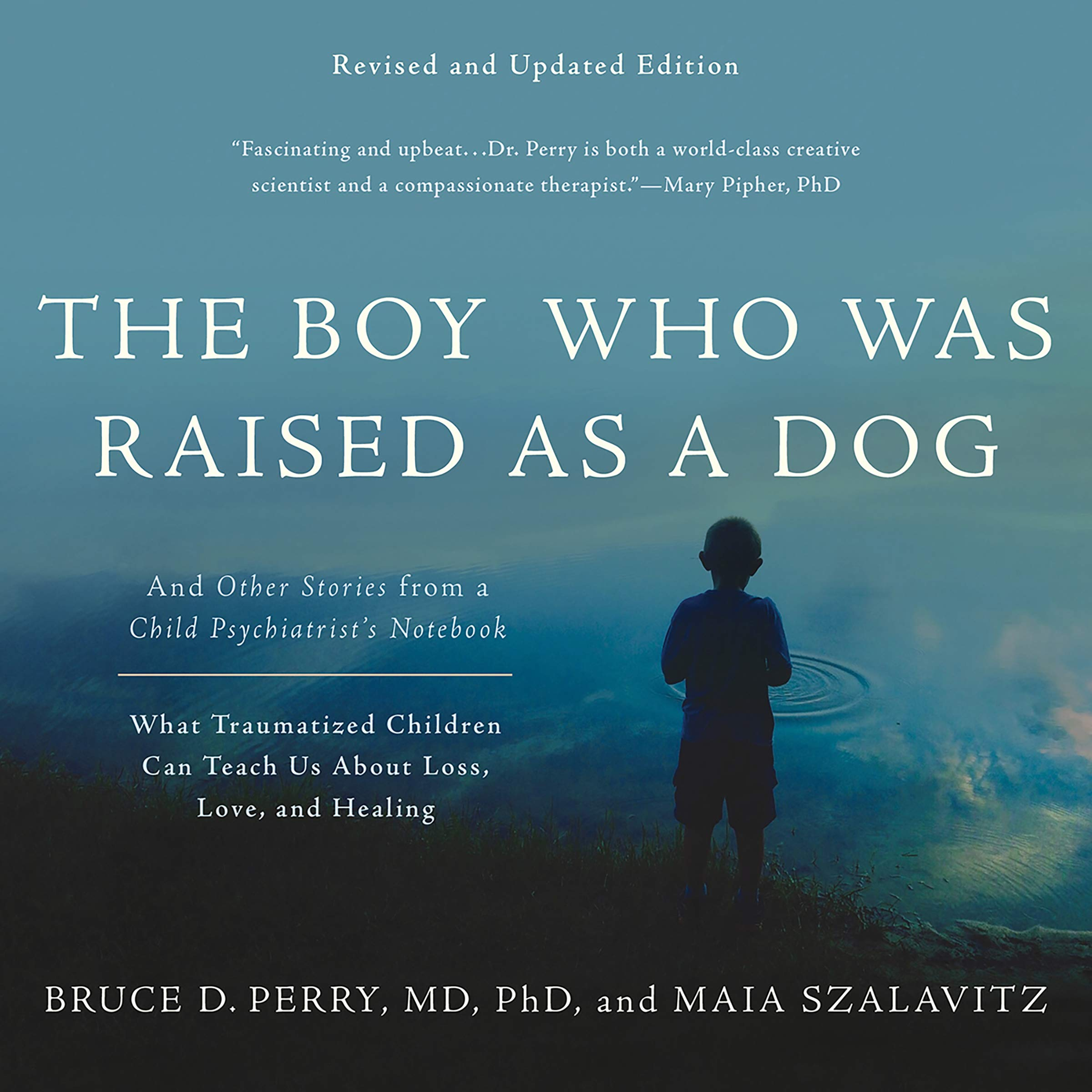 The Boy Who Was Raised As A Dog  And Other Stories From A Child Psychiatrist's Notebook   What Traumatized Children Can Teach Us About Loss Love And Healing