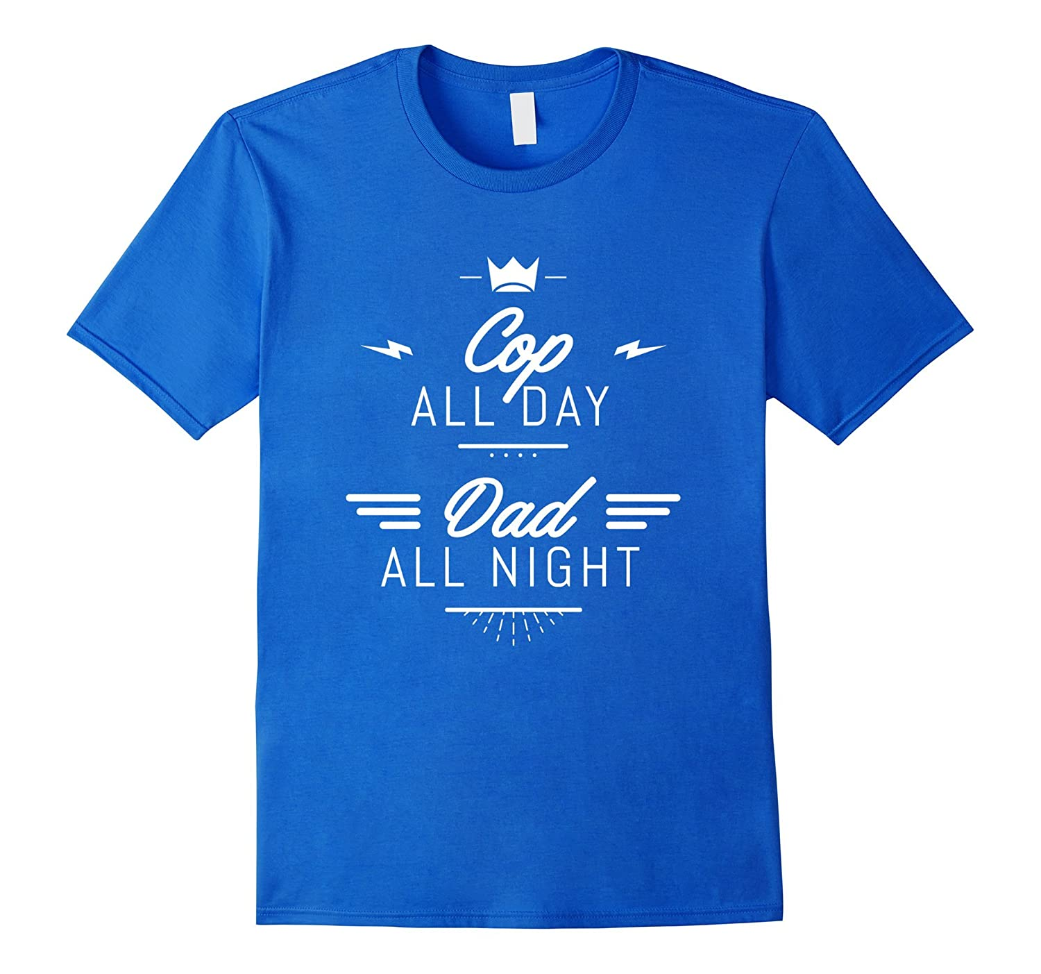 Cop All Day Dad All Night - Funny T-Shirt-TD