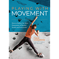 Playing With Movement: How to Explore the Many Dimensions of Physical Health and Performance (English Edition)
