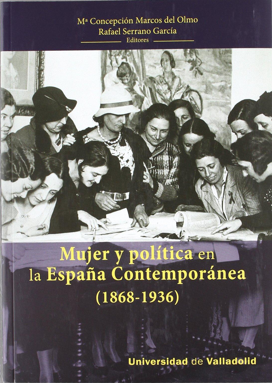 MUJER Y POLÍTICA EN LA ESPAÑA CONTEMPORÁNEA 1868-1939: Amazon.es: MARCOS DEL OLMO, MARIA CONCEPCION, SERRANO GARCIA, RAFAEL: Libros