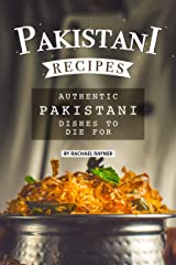 Pakistani Recipes: Authentic Pakistani Dishes to Die for Kindle Edition