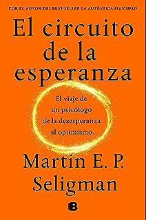 El circuito de la esperanza: El viaje de un psicólogo de la desesperanza al optimismo