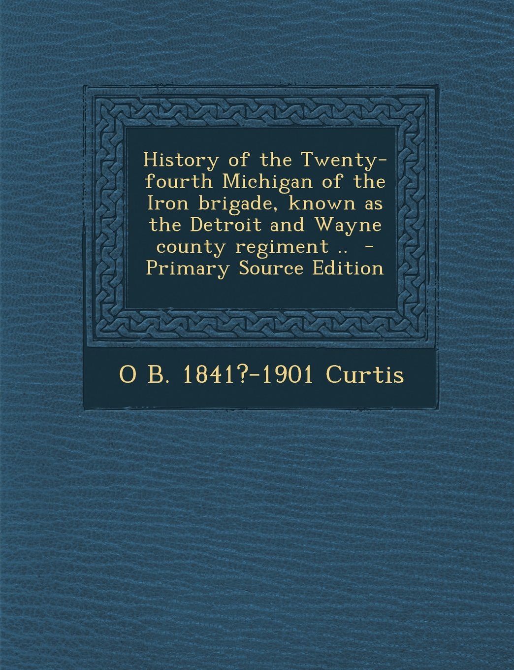 Download History of the Twenty-fourth Michigan of the Iron brigade, known as the Detroit and Wayne county regiment .. pdf