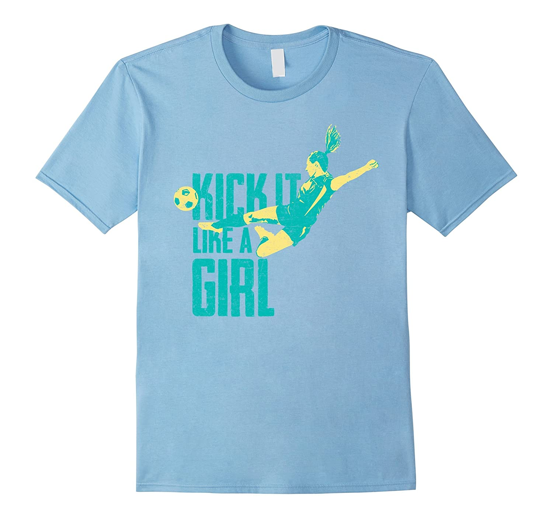 Kick It Like A Girl Women's And Girl's Soccer T-Shirt