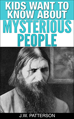 Kids Want To Know About Mysterious People: Ages 9- (Kids Want To Know About Series Book 5)