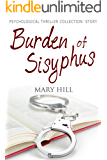 A Psychological Mystery and Suspense Thriller Collection: Burden of Sisyphus: (Gripping, Dark Psychological Suspense)