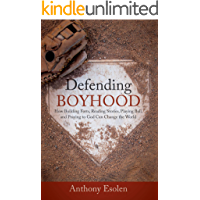 Defending Boyhood: How Building Forts, Reading Stories, Playing Ball, and Praying to God Can Change the World (English Edition)