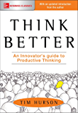 Think Better: An Innovator's Guide to Productive Thinking (Management & Leadership)