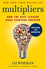 Multipliers, Revised and Updated: How the Best Leaders Make Everyone Smarter Kindle Edition