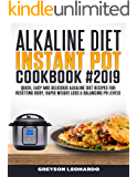 Alkaline Diet  Instant Pot Cookbook #2019: Quick, Easy and Delicious Alkaline Diet Recipes For Resetting Body, Rapid Weight Loss & Balancing pH Levels