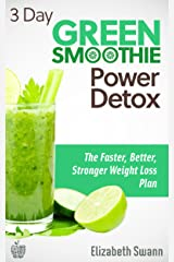 3 Day Green Smoothie Detox: The Faster, Better, Stronger Weight Loss Plan (Green Smoothies) Kindle Edition