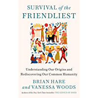Survival of the Friendliest: Understanding Our Origins and Rediscovering Our Common Humanity (English Edition)