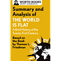 Summary and Analysis of The World Is Flat 3.0: A Brief History of the Twenty-first Century: Based on the Book by Thomas L. Friedman (Smart Summaries)