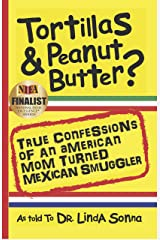 Tortillas & Peanut Butter: True Confessions of an American Mom Turned Mexican Smuggler Kindle Edition
