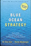 By W. Chan Kim - Blue Ocean Strategy: How To Create Uncontested Market Space And Make The Competition Irrelevant
