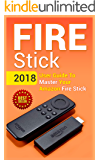 Fire Stick: 2018 User Guide To Master Your Amazon Fire Stick