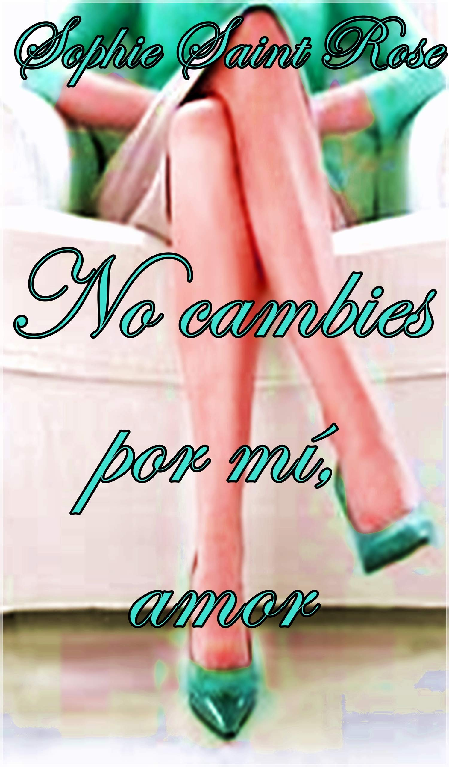 No cambies por mí, amor por Sophie Saint Rose