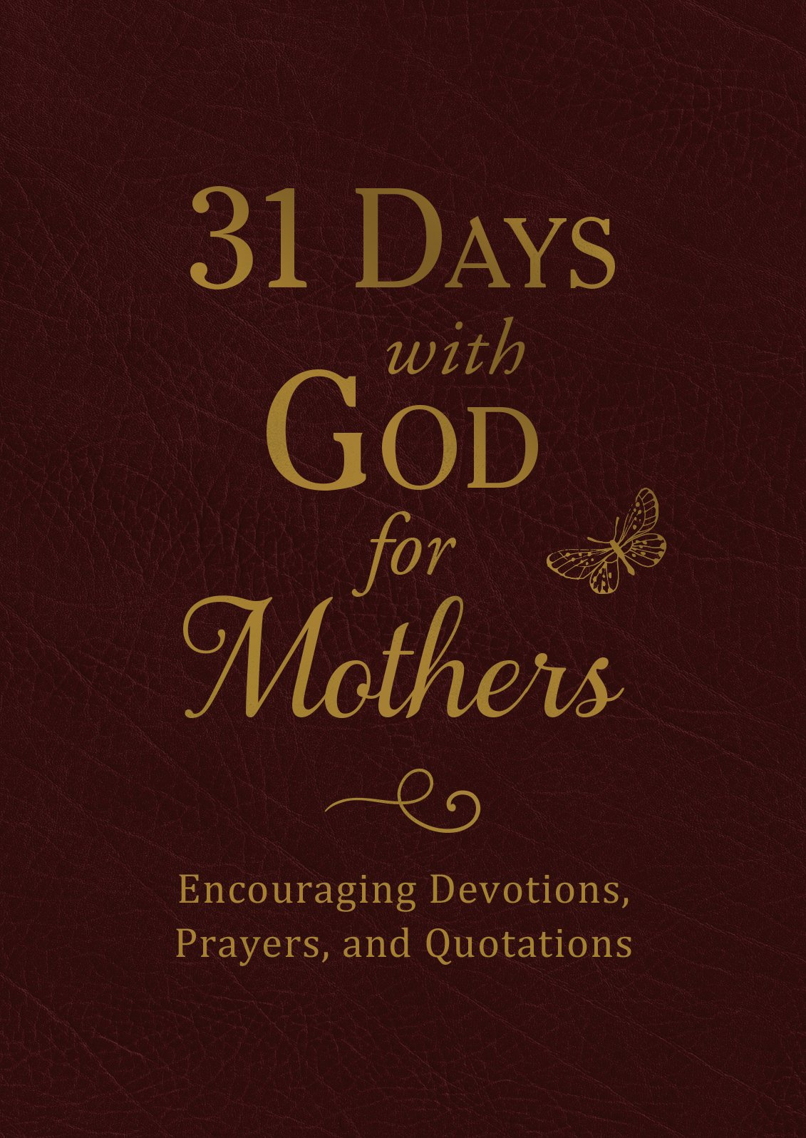 31 Days with God for Mothers (Burgundy): Encouraging Devotions, Prayers, and Quotations pdf