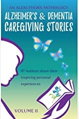 Alzheimer's and Dementia Caregiving Stories: 47 Authors Share their Inspiring Personal Experiences (An AlzAuthors Anthology Book 2) Kindle Edition