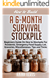 HOW TO BUILD A 6-MONTH SURVIVAL STOCKPILE: Beginners Guide on How to Stockpile For Pandemic, Emergency Food Supply List…