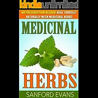 Medicinal Herbs: No Prescription Needed! Heal Yourself Naturally With Medicinal Herbs (Herbal Remedies - Herbs - Holistic - Natural Medicine) (English Edition)