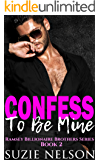 Confess To Be Mine: Ramsey Billionaire Brothers Series Book 2