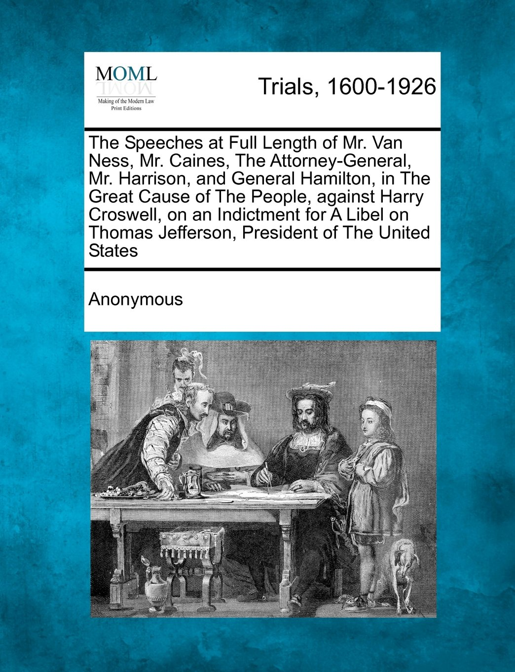 The Speeches at Full Length of Mr. Van Ness, Mr. Caines, The Attorney-General, Mr. Harrison, and General Hamilton, in The Great Cause of The People, ... Jefferson, President of The United States pdf epub