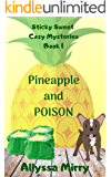 Pineapple and Poison (Sticky Sweet Cozy Mysteries Book 1)