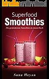 Superfood Smoothies: Durch die gesündesten Smoothies der Welt zu mehr Energie & Wohlbefinden (Smoothie Rezepte): [Detox Smoothies,Zuckerfrei,Entschlacken,Superfoods,Abnehmen, grüne Smoothies]