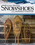 "Building Wooden Snowshoes & Snowshoe Furniture: Winner of ""Legendary Maine Guide"" Award"
