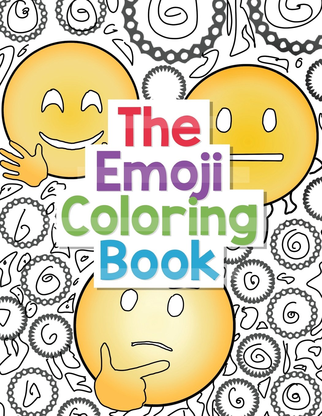 The Emoji Coloring Book: 30 Large Coloring Pages of Cute, Funny and Awesome Emoji Designs with Smiley Faces