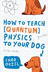 How to Teach Quantum Physics to Your Dog Paperback
