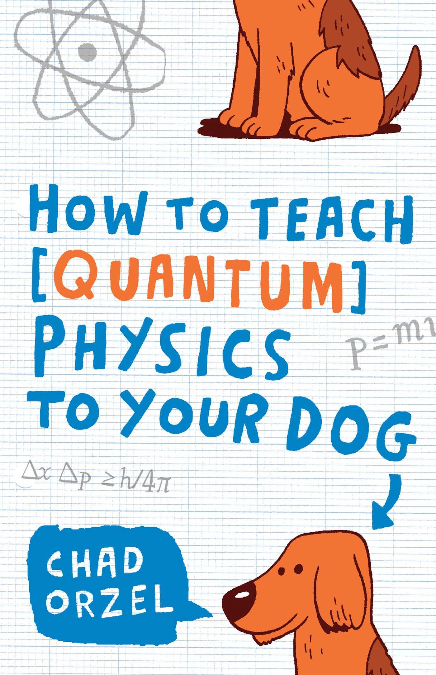 How To Teach Quantum Physics To Your Dog: Chad Orzel: 9781416572299:  Amazon: Books