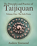 The Principles and Practice of Taijiquan: Volume One - The Solo Form