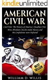 Civil War: Civil War: The History of America's Deadliest War - How Abraham Lincoln ended Slavery and the Confederate were Defeated