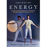 The Way of Energy: Mastering the Chinese Art of Internal Strength with Chi Kung Exercise (A Gaia Original)