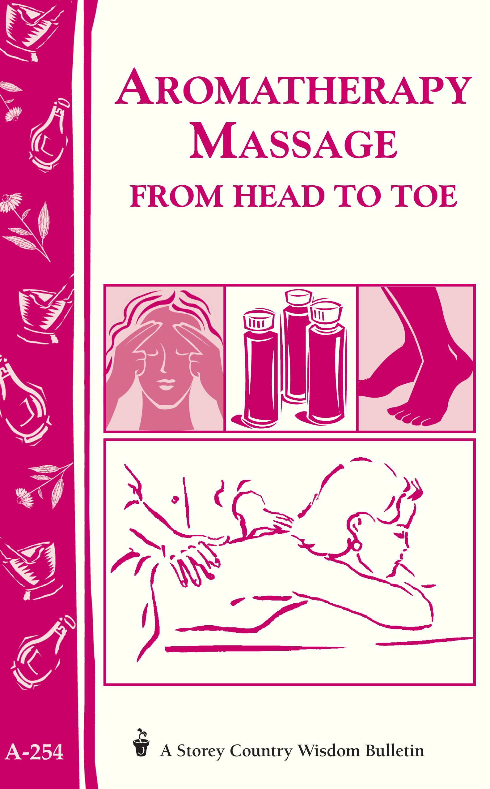 Download Aromatherapy Massage from Head to Toe: Storey's Country Wisdom Bulletin A-254 (Storey Country Wisdom Bulletin, A-254) PDF