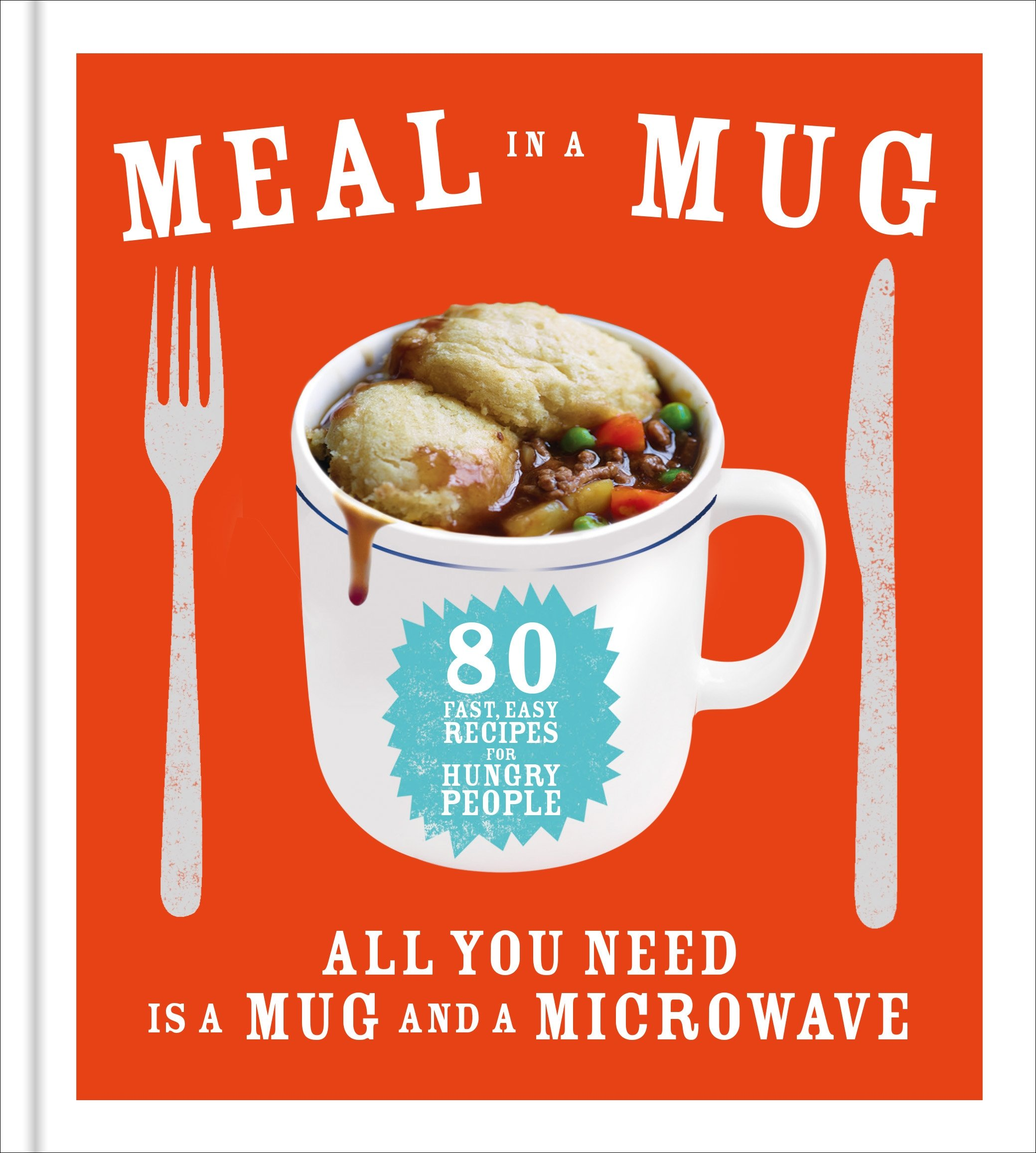 Meal in a mug 80 fast easy recipes for hungry people all you meal in a mug 80 fast easy recipes for hungry people all you need is a mug and a microwave amazon denise smart 8601416330945 books forumfinder Images