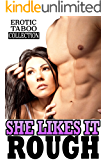 SHE LIKES IT ROUGH (Explicit Forbidden Erotic Taboo Stories Collection)