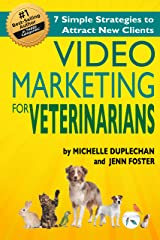 Video Marketing for Veterinarians: 7 Simple Strategies to Attract New Clients Kindle Edition