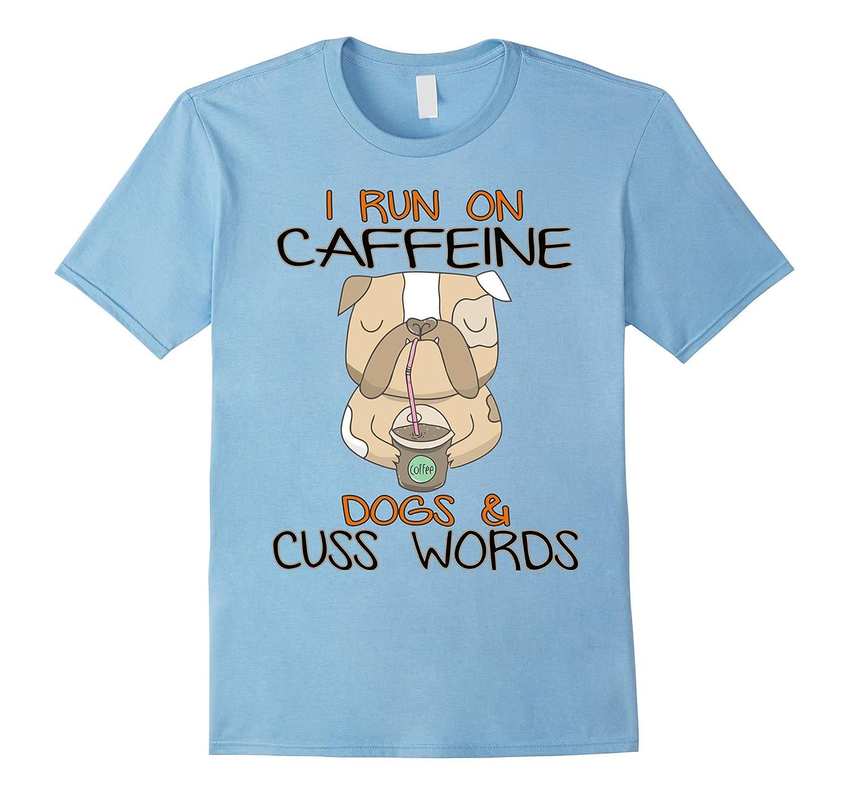 DOG shirt : I run on caffeine dogs & cuss words-CL