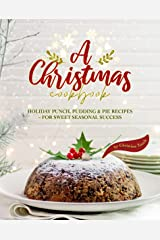A Christmas Cookbook: Holiday Punch, Pudding & Pie Recipes - For Sweet Seasonal Success Kindle Edition