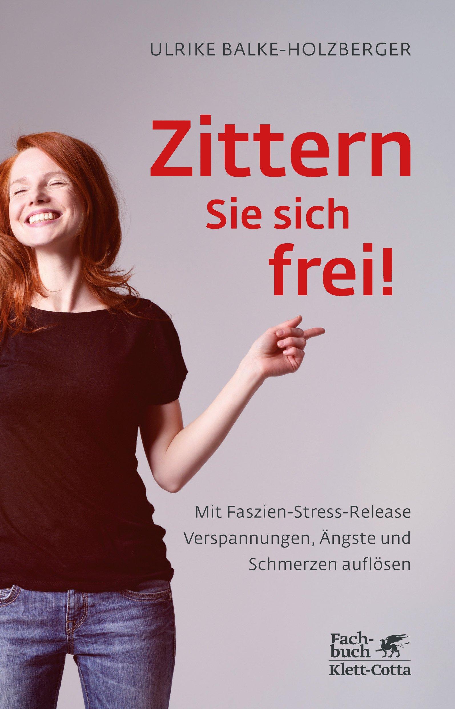 Zittern Sie sich frei!: Mit Faszien-Stress-Release Verspannungen, Ängste und Schmerzen auflösen Taschenbuch – 30. August 2018 Ulrike Balke-Holzberger Klett-Cotta 360896262X Bindegewebe