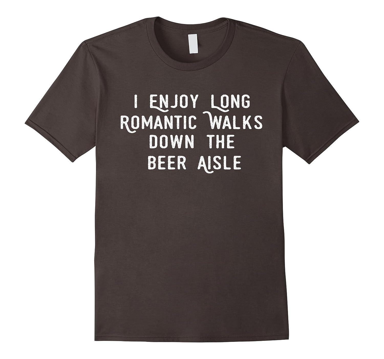 09afdb74cf Romantic Walks Beer Aisle Shirt Funny Beer Quote Tee ...