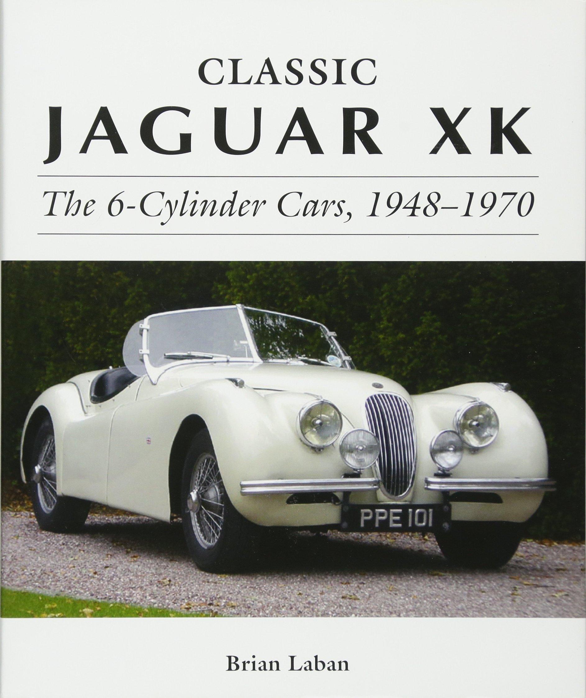 Classic Jaguar XK: The 6-Cylinder Cars, 1948-1970 (Crowood Autoclassics) PDF